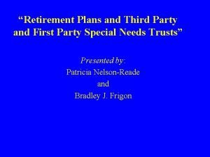 Retirement Plans and Third Party and First Party