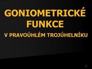 GONIOMETRICK FUNKCE V PRAVOHLM TROJHELNKU 1 Pravohl trojhelnk