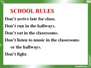 SCHOOL RULES Dont arrive late for class Dont