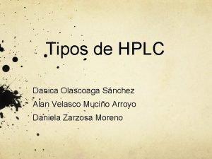 Tipos de HPLC Danica Olascoaga Snchez Alan Velasco