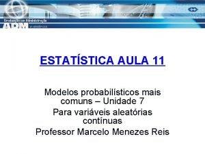 ESTATSTICA AULA 11 Modelos probabilsticos mais comuns Unidade