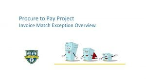 Procure to Pay Project Invoice Match Exception Overview