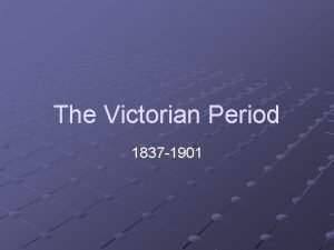 The Victorian Period 1837 1901 A Time of
