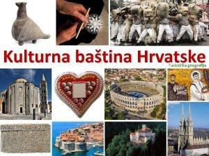 Kulturna batina Hrvatske Turistika geografija Kulturna batina Hrvatske