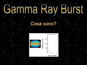 Cosa sono I gamma ray burst sono Esplosioni