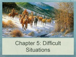 Chapter 5 Difficult Situations High Country Low Country