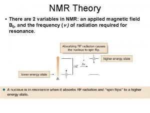 NMR Theory There are 2 variables in NMR