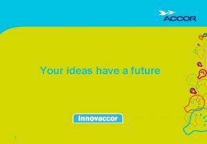 Your ideas have a future 1 Your ideas