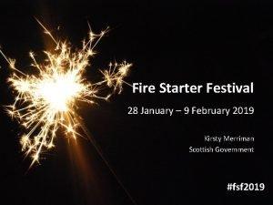 Fire Starter Festival 28 January 9 February 2019