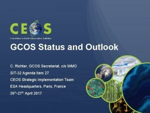 Committee on Earth Observation Satellites GCOS Status and