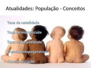 Atualidades Populao Conceitos Taxa de natalidade Taxa de