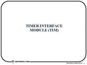 TIMER INTERFACE MODULE TIM Timer Interface Module MTT
