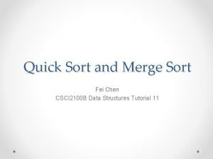 Quick Sort and Merge Sort Fei Chen CSCI
