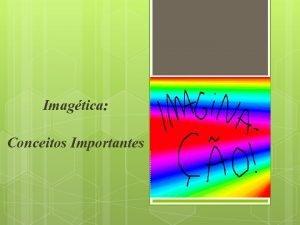 Imagtica Conceitos Importantes Definio de conceitos Sujeito Imaginao