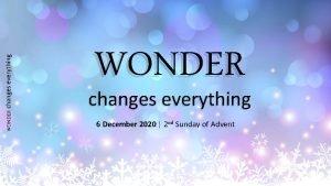 WONDER changes everything 6 December 2020 2 nd