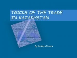 TRICKS OF THE TRADE IN KAZAKHSTAN By Andrey