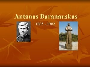 Antanas Baranauskas 1835 1902 Biografija Baranauskas gim 1835