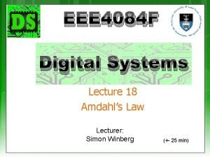 EEE 4084 F Digital Systems Lecture 18 Amdahls