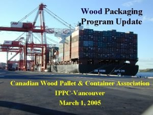 Wood Packaging Program Update Canadian Wood Pallet Container