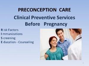 PRECONCEPTION CARE Clinical Preventive Services Before Pregnancy R