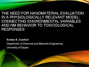 THE NEED FOR NANOMATERIAL EVALUATION IN A PHYSIOLOGICALLY