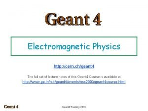 Electromagnetic Physics http cern chgeant 4 The full