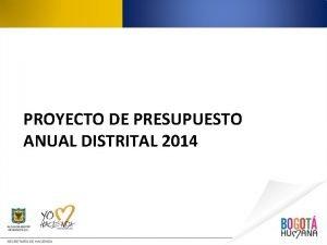 PROYECTO DE PRESUPUESTO ANUAL DISTRITAL 2014 PROYECTO DE