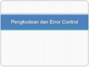 Pengkodean dan Error Control Tujuan Menghitung probabilitas error
