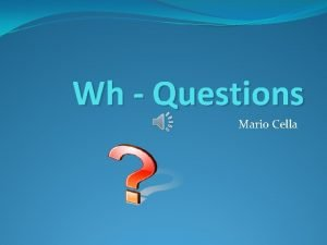 Wh Questions Mario Cella Questions Questions help us