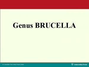 Genus BRUCELLA Universities Press India Private Limited Universities