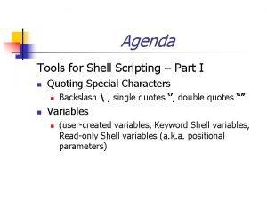 Agenda Tools for Shell Scripting Part I n