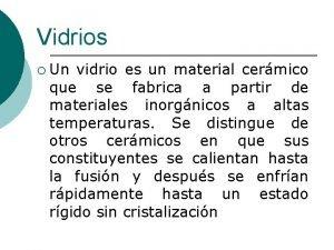 Vidrios Un vidrio es un material cermico que