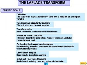 THE LAPLACE TRANSFORM LEARNING GOALS Definition The transform