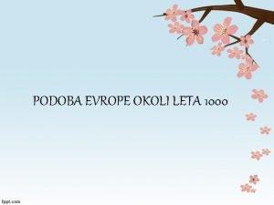 PODOBA EVROPE OKOLI LETA 1000 Vpadi po evropi
