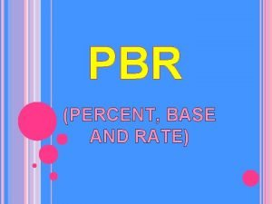 PBR PERCENT BASE AND RATE PBR means percent