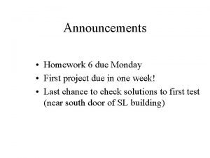 Announcements Homework 6 due Monday First project due