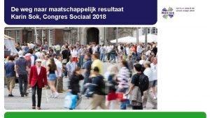 De weg naar maatschappelijk resultaat Karin Sok Congres