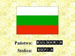 Pastwo Stolica B U GA R I A
