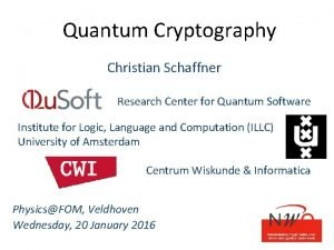 Quantum Cryptography Christian Schaffner Research Center for Quantum