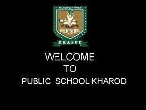 WELCOME TO PUBLIC SCHOOL KHAROD PUBLIC SCHOOL KHAROD