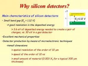 Why silicon detectors Main characteristics of silicon detectors