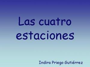 Las cuatro estaciones Indira Priego Gutirrez Hola soy