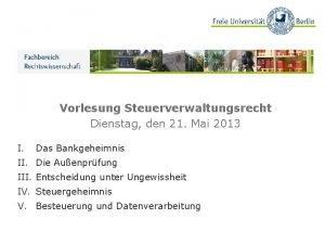Vorlesung Steuerverwaltungsrecht Dienstag den 21 Mai 2013 I