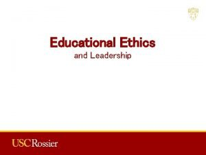 Educational Ethics and Leadership Introduction Why do ethics