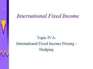 International Fixed Income Topic IVA International Fixed Income