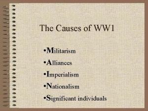 The Causes of WW 1 Militarism Alliances Imperialism