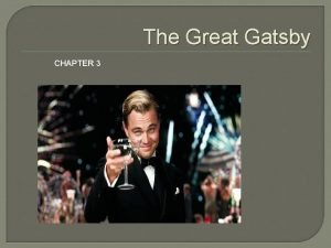 The Great Gatsby CHAPTER 3 The Great Gatsby