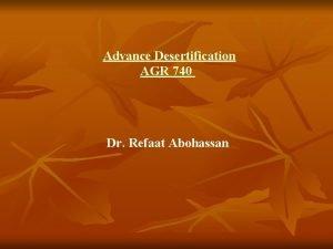Advance Desertification AGR 740 Dr Refaat Abohassan Advance