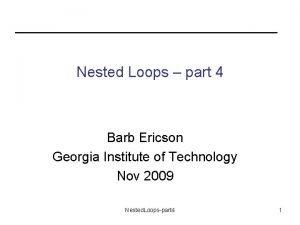Nested Loops part 4 Barb Ericson Georgia Institute
