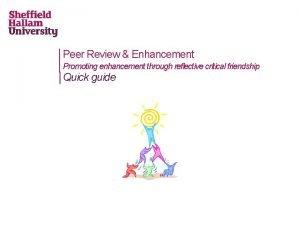 Peer Review Enhancement Promoting enhancement through reflective critical